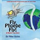 Fly Phoebe Fly!: A Mostly True Story by Mike Quinn (Paperback / softback, 2016)