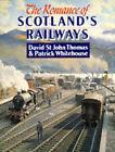 The Romance of Scotland's Railways by David St.John Thomas, Patrick Whitehouse, David St John Thomas (Hardback, 1993)