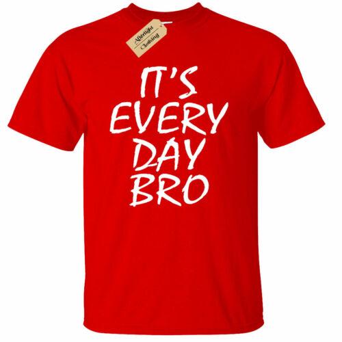 Everyday Bro T-shirt Tee Drôle Savage youtuber Haut Cadeau Homme