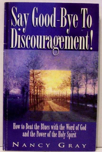 Say Good-Bye to Discouragement by Nancy Gray (1996)