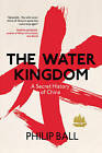 The Water Kingdom by Philip Ball (Hardback, 2016)