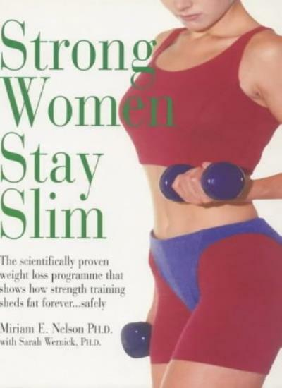 Strong Women Stay Slim: Shed Fat Forever with Strength Training By Miriam E. Ne