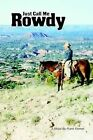 Just Call Me Rowdy - Paperback by Frank Farmer (Paperback, 2009)