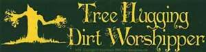 Tree Hugging Dirt Worshipper Bumper Sticker!