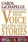 Finding Your Voice, Telling Your Stories: 167 Ways to Tell Your Life Stories by Carol LaChapelle (Paperback, 2008)