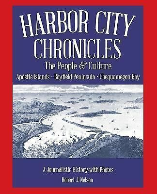 Harbor City Chronicles : The People and Culture of the Apostle Islands,...