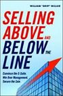 Selling Above and Below the Line: Convince the C-Suite Win Over Management. Secure the Sale by William  Skip  Miller (Paperback, 2015)