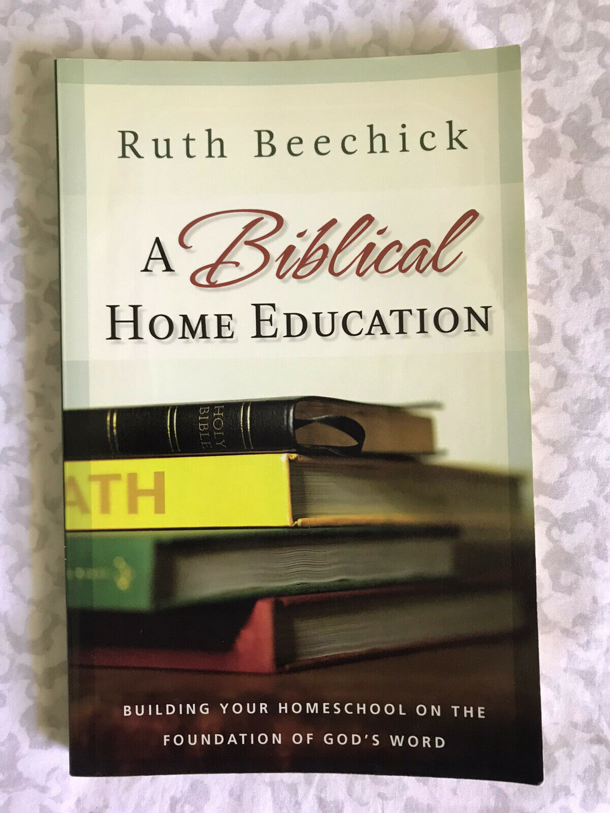 A Biblical Home Education:Building Your Homeschool on the Founda (Ruth Beechick) 2