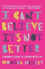 I Can't Believe It's Not Better: A Woman's Guide to Coping With Life
