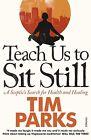 Teach Us to Sit Still von Tim Parks (2011, Taschenbuch)
