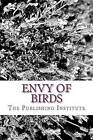 Envy of Birds: An Anthology of Northwest Teen Writers by The Publishing Institute (Paperback / softback, 2011)