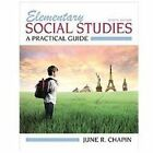 Elementary Social Studies : A Practical Guide by June R. Chapin (2012, Paperback, Revised)