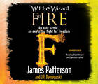 Witch & Wizard: The Fire by James Patterson (CD-Audio, 2011)