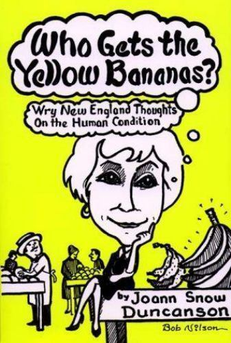Who Gets the Yellow Bananas? Wry Thoughts on the Human Condition by Joann Snow