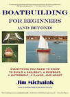 Boatbuilding for Beginners (and Beyond): Everything You Need to Know to Build a Sailboat, a Rowboat, a Motorboat, a Canoe, and More by Jim Michalak (Mixed media product, 2002)