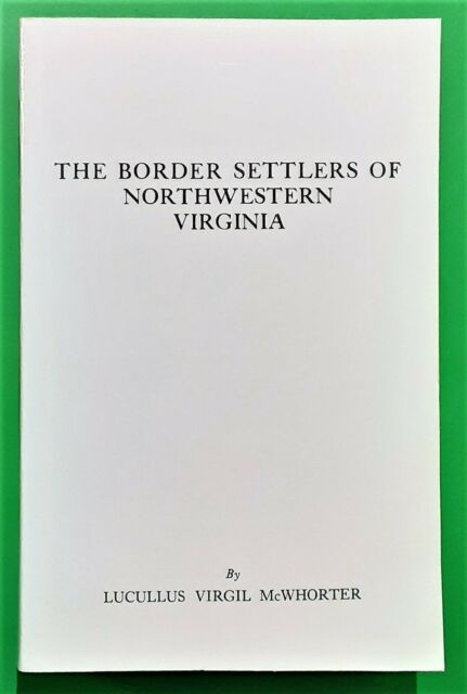 The Border Settlers of Northwestern Virginia from 1768 to 1795 by McWhorter