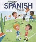 My First Spanish Phrases by Jill Kalz (Hardback, 2012)