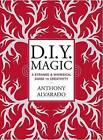 DIY Magic: A Strange and Whimsical Guide to Creativity by Anthony Alvarado (Paperback, 2015)