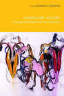 Making Art History: A Changing Discipline and its Institutions by Taylor & Francis Ltd (Paperback, 2007)