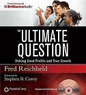 The Ultimate Question: Driving Good Profits and True Growth by Fred Reichheld (CD-Audio, 2012)