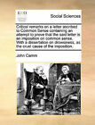 Critical Remarks on a Letter Ascribed to Common Sense Containing an Attempt to Prove That the Said Letter Is an Imposition on Common Sense. with a Dissertation on Drowsiness, as the Cruel Cause of the Imposition. by John Camm (Paperback / softback, 2010)