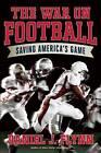 The War on Football: Saving America's Game by Daniel J. Flynn (Hardback, 2013)