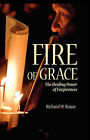 Fire of Grace: The Healing Power of Forgiveness by Richard Rouse (Paperback, 2005)