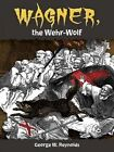 Wagner, the Wehr-Wolf by George Reynolds (Paperback, 2016)