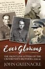 Ever Glorious: The Front Line Letters of the Crookenden Brothers, 1936 -46 by John Greenacre (Hardback, 2016)