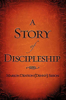 A Story of Discipleship by Sisson, Marion Denton (Denny)