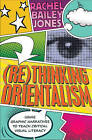 (Re)thinking Orientalism: Using Graphic Narratives to Teach Critical Visual Literacy by Rachel Bailey Jones (Paperback, 2014)