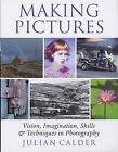 Making Pictures: Vision, Imagination, Skills and Techniques in Photography by Julian Calder (Hardback, 2004)