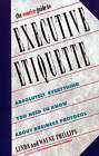 The Concise Guide to Executive Etiquette: Absolutely Everything You Need to Know about Business Protocol by Linda Phillips (Paperback, 1990)