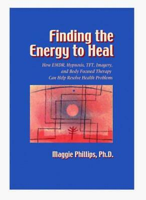 Finding the Energy to Heal: How EMDR, Hypnosis, TFT ...