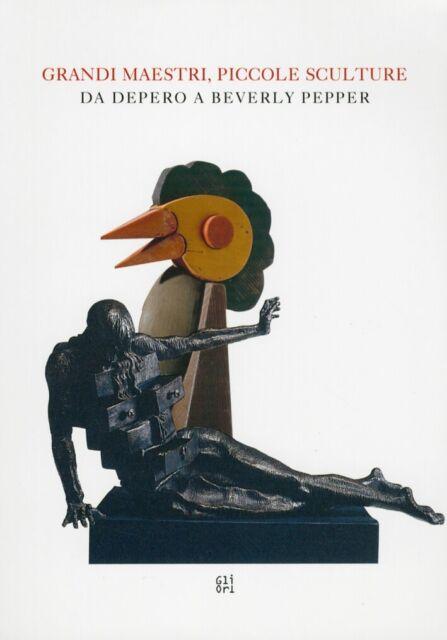 Grandi maestri, piccole sculture. Da Depero a Beverly Pepper - [Gli Ori]