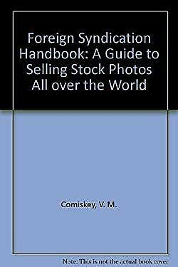 Foreign Syndication Handbook : A Guide to Selling Stock Photos All ove-ExLibrary