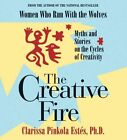 The Creative Fire: Myths and Stories on the Cycles of Creativity by Clarissa Pinkola Estes, Clarissa Pinkola Est's (CD-Audio, 2009)