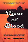 River of Blood: A Thought Provoking Study of Our Unique Yet Common Heritage That Proves the Covenant Promises God Made to Us All. by Bruce Timmerman (Paperback / softback, 2009)