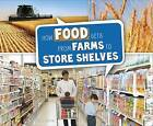 How Food Gets from Farms to Shop Shelves by Erika L. Shores (Hardback, 2016)
