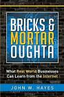 Bricks & Mortar Oughta  : What Real World Businesses Can Learn from the Internet by John W Hayes (Paperback / softback, 2015)
