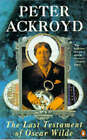 The Last Testament of Oscar Wilde by Peter Ackroyd (Paperback, 1993)