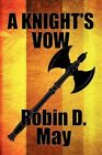 a Knight's Vow by Robin D May 9781448960170 (paperback 2010)