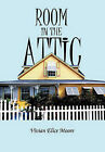 Room in the Attic by Vivian E Moore (Hardback, 2011)