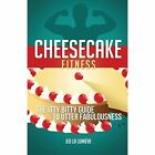 Cheesecake Fitness - The Itty Bitty Guide to Utter Fabulousness by Jed La Lumiere (Paperback / softback, 2014)