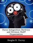 Force Integration Doctrine and Division Staff Organization by Douglas R Jorrey (Paperback / softback, 2012)