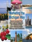Marketing the Michigan Way: How to Connect Your Business to the Treasures and Events in Your Local Area to Create Lifelong Loyal Customers by Andy Lapointe (Paperback / softback, 2014)