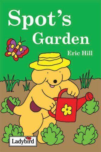 Spot's Garden By Eric Hill