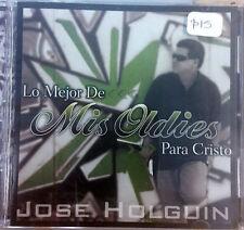 Lo Mejor de Mis Oldies Para Cristo- Jose Holguin- CD de musica cristiana