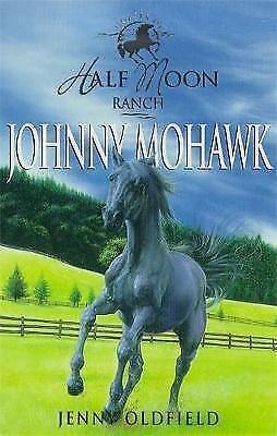 Johnny Mohawk (Horses of Half-moon Ranch: 4), Oldfield, Jenny, Very Good Book