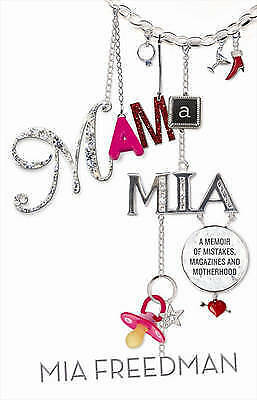 1 of 1 - Mama Mia: A Memoir of Mistakes, Magazines and Motherhood by Mia Freedman USED